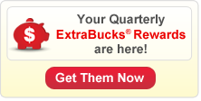 Your Quarterly ExtraBucks Rewards are here! Get Them Now